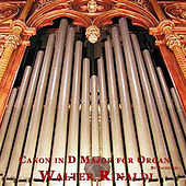 Play & Download Canon in D Major for Organ by Pachelbel (New Record) by Walter Rinaldi | Napster