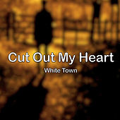 Play & Download Cut Out My Heart by White Town | Napster
