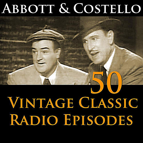 Play & Download Abbott & Costello 50+ Vintage Comedy Radio Episodes by Abbott and Costello | Napster