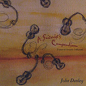 Play & Download A Guitarist's Compendium: 15 Years of Acoustic Addiction by John Danley | Napster