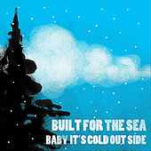 Play & Download Baby It's Cold Outside by Built for the Sea | Napster