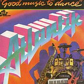Play & Download Good Music To Dance by Atlantik | Napster