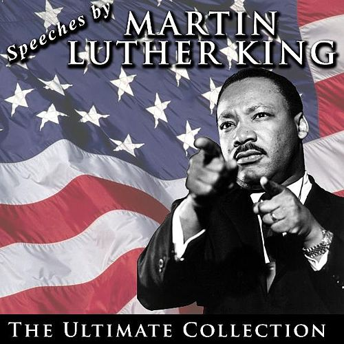 Speeches By Martin Luther King: The Ultimate Collection by Martin Luther King, Jr.