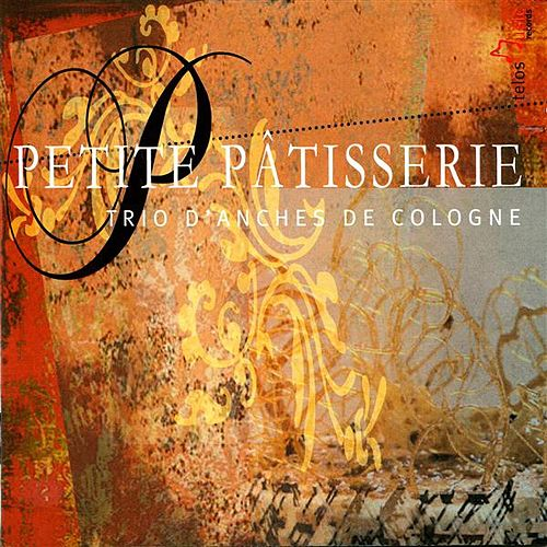 Play & Download Petit Patisserie by Trio d'Anches de Cologne | Napster