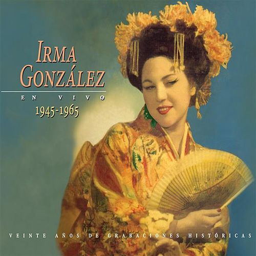 Play & Download Irma Gonzalez (1945-1965) by Various Artists | Napster