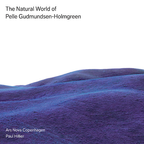 The Natural World of Pelle Gudmundsen-Holmgreen von Paul Hillier