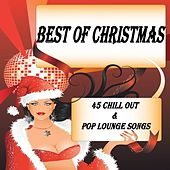 Play & Download Best of Christmas X-Mas Chill Out & Pop Lounge Songs, 45 Tracks (100% Collection Of International Top & Deluxe Winter Cafe Hits) by Various Artists | Napster