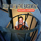 Keep Me in the Basement by Michael Gordon
