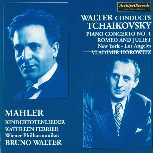 Peter Ilijc Tchaikovsky: Piano Concerto No. 1, Romeo and Juliet Fantasy Overture - Gustav Mahler: Kindertotenlieder by Various Artists