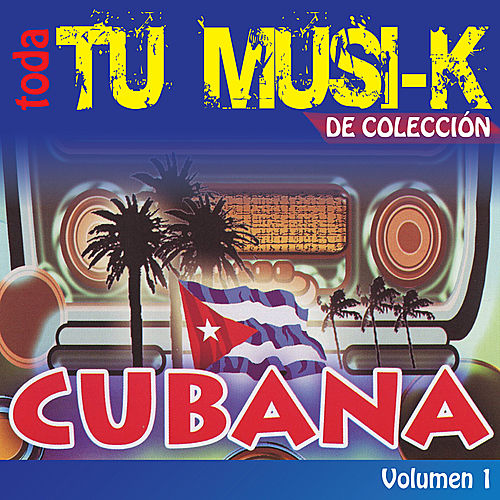 Tu Musi-k Cubana, Vol.1 by Various Artists
