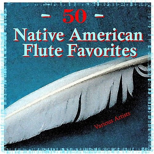 50 Native American Flute Favorites by Various Artists