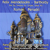 Mendelssohn-Bartholdy: The Six Sonatas for Organ, Op. 65 by Roman Perucki