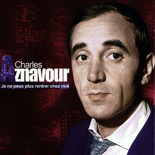 Play & Download Je ne peux plus rentrer chez moi by Charles Aznavour | Napster