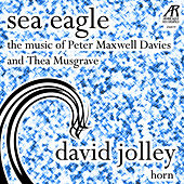 Play & Download Davies: Sea Eagle - Musgrave: Music for Horn and Piano by David Jolley | Napster