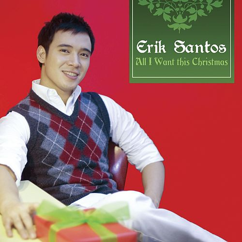 Play & Download All I Want This Christmas by Erik Santos | Napster