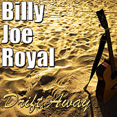 Play & Download Drift Away by Billy Joe Royal | Napster