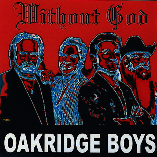 Play & Download Without God by The Oak Ridge Boys | Napster