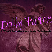 Play & Download It Wasn't God Who Made Honky Tonk Angels by Dolly Parton | Napster