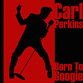 Play & Download Born To Boogie by Carl Perkins | Napster
