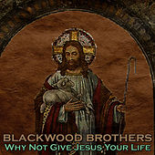 Play & Download Why Noy Give Jesus Your Life by The Blackwood Brothers | Napster