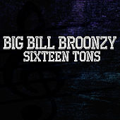 Play & Download Sixteen Tons by Big Bill Broonzy | Napster