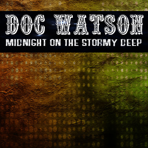 Play & Download Midnight On The Stormy Deep by Doc Watson | Napster