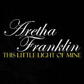 Play & Download This Little Light Of Mine by Aretha Franklin | Napster