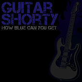 Play & Download How Blue Can You Get by Guitar Shorty | Napster