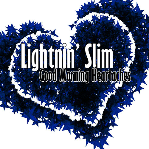 Good Morning Heartaches by Lightnin' Slim