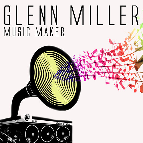 Play & Download Music Makers by Glenn Miller | Napster