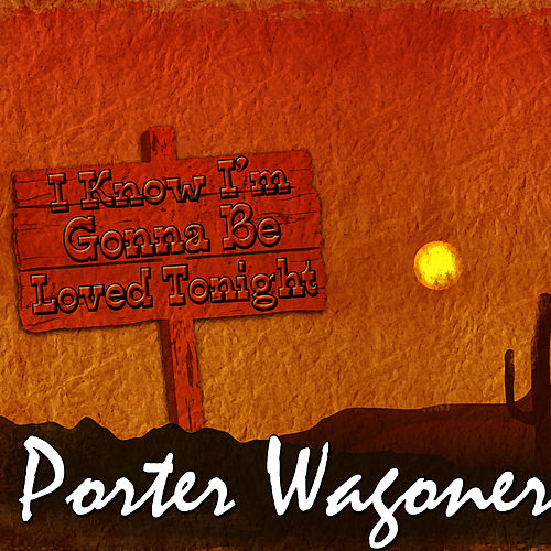 I Know I'm Gonna Be Loved Tonight by Porter Wagoner