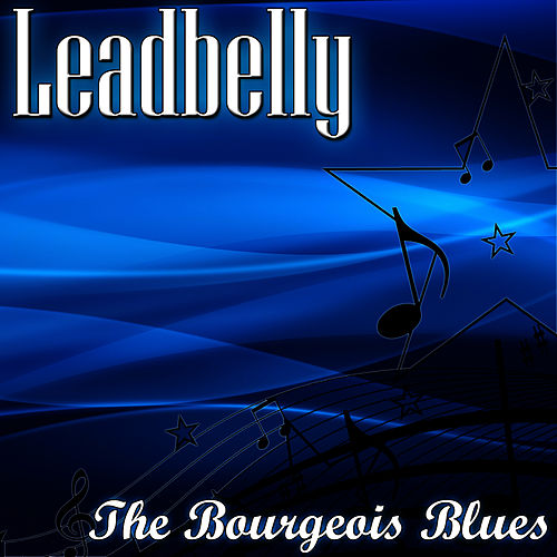 Play & Download The Bourgeois Blues by Leadbelly | Napster