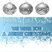 Play & Download We Wish You A Merry Christmas by Outback Carol Singers | Napster