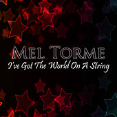 I've Got The World On A String by Mel Tormè