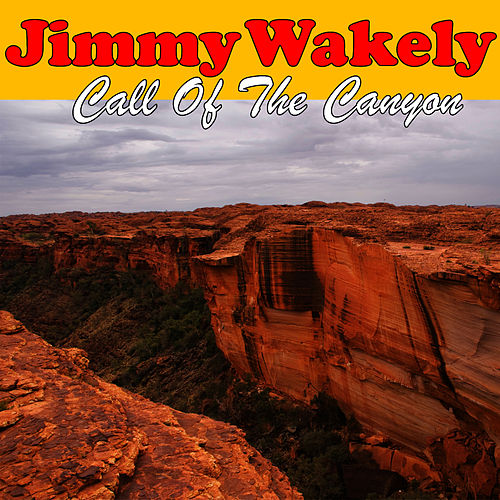 Play & Download Call Of The Canyon by Jimmy Wakely | Napster