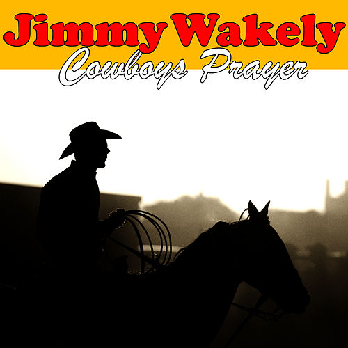 Cowboys Prayer by Jimmy Wakely