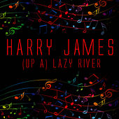 (Up A) Lazy River by Harry James