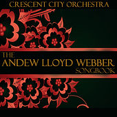 Play & Download The Andrew Lloyd Webber Songbook by The Crescent City Orchestra | Napster