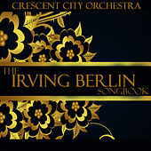 Play & Download The Irving Berlin Songbook by The Crescent City Orchestra | Napster