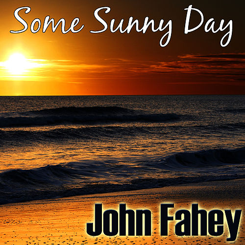 Play & Download Some Sunny Day by John Fahey | Napster