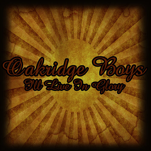 I'll Live In Glory by The Oak Ridge Boys