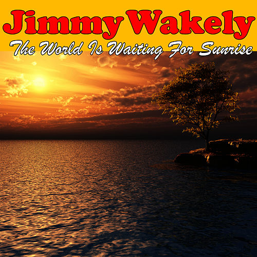 Play & Download The World Is Waiting For Sunrise by Jimmy Wakely | Napster