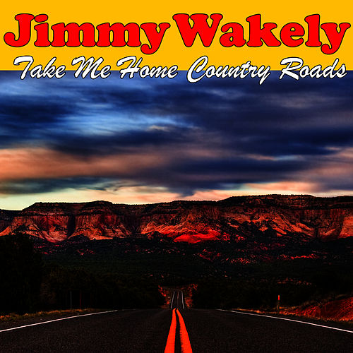 Play & Download Take Me Home Country Roads by Jimmy Wakely | Napster