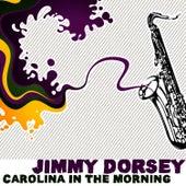 Carolina In The Morning by Jimmy Dorsey