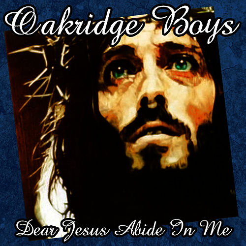 Play & Download Dear Jesus Abide In Me by The Oak Ridge Boys | Napster