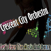 Let's Face The Music And Dance by The Crescent City Orchestra