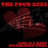 Play & Download Love Is A Many Splendored Thing by Four Aces | Napster