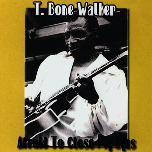 Play & Download Afraid To Close My Lips by T-Bone Walker | Napster