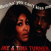 Play & Download Betcha' You Can't Kiss Me by Ike and Tina Turner | Napster