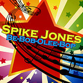 Play & Download Be-Bob-Olee-Bop by Spike Jones | Napster